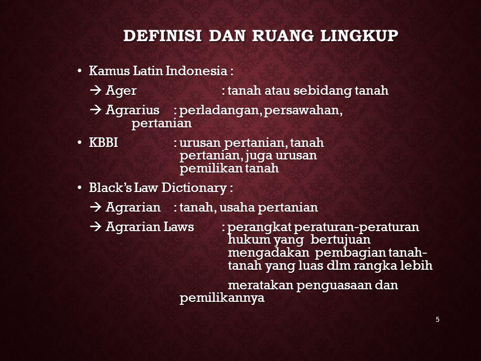 5 DEFINISI DAN RUANG LINGKUP Kamus Latin Indonesia : Kamus Latin Indonesia :  Ager : tanah atau sebidang tanah  Agrarius: perladangan, persawahan, p