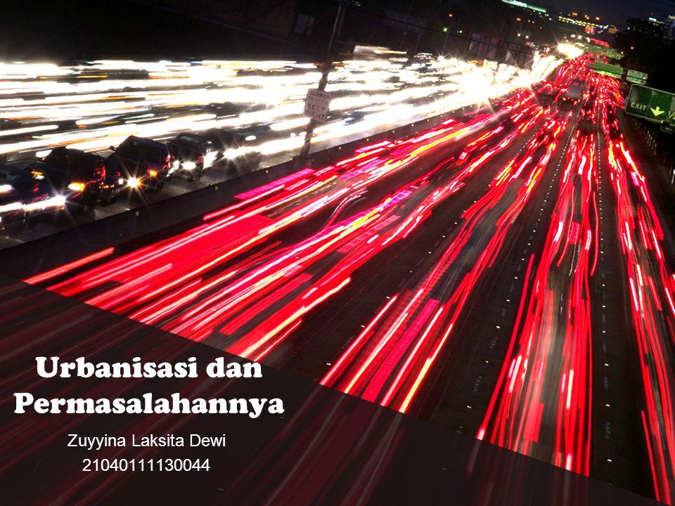 Urbanisasi dan Permasalahannya Zuyyina Laksita Dewi 21040111130044
