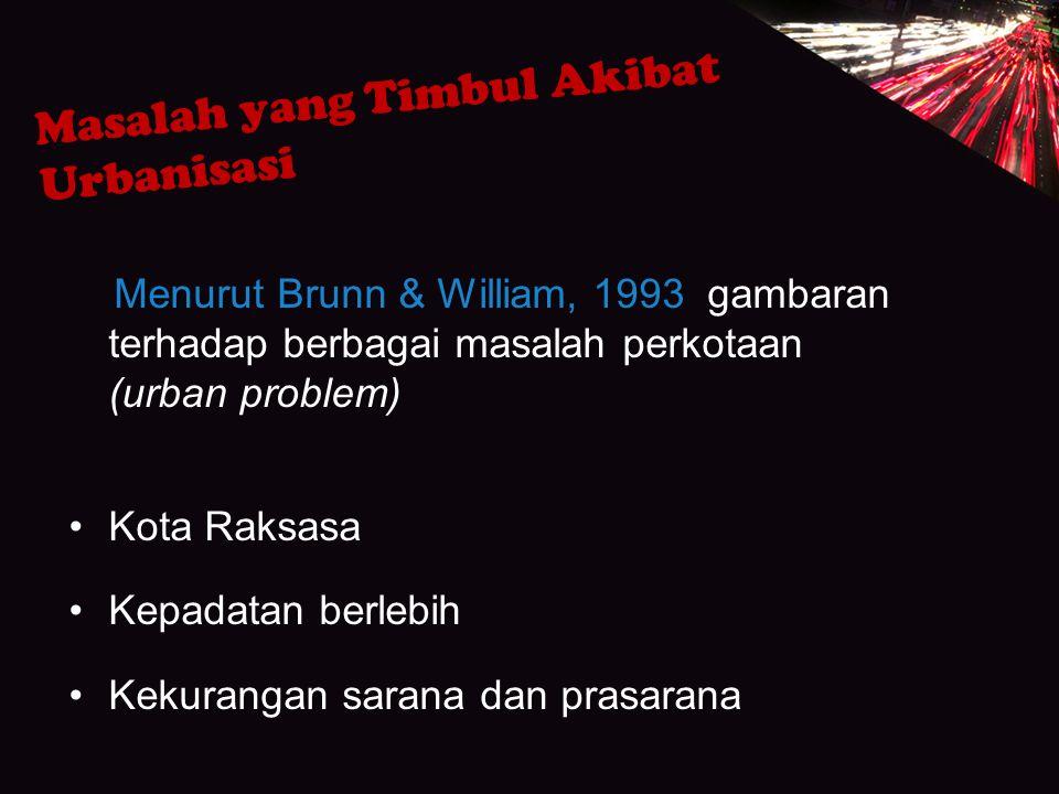 Masalah yang Timbul Akibat Urbanisasi Menurut Brunn & William, 1993 gambaran terhadap berbagai masalah perkotaan (urban problem) Kota Raksasa Kepadata