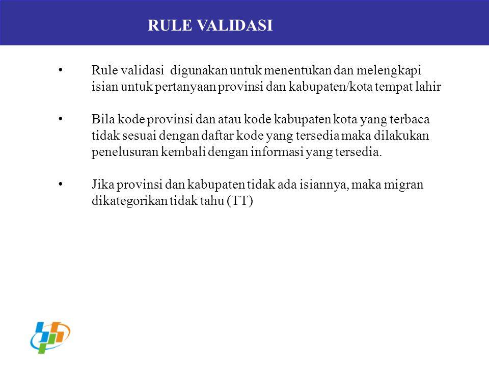 RULE VALIDASI Rule validasi digunakan untuk menentukan dan melengkapi isian untuk pertanyaan provinsi dan kabupaten/kota tempat lahir Bila kode provin
