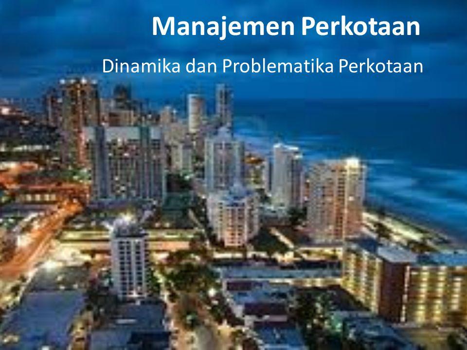 Outline Kota dan berbagai definisi yang terkait Ciri-ciri kota Fungsi kota Kota dan perkembangannya (scr umum) Kota dan perkembangannya (Indonesia) Problematika perkotaan di Indonesia