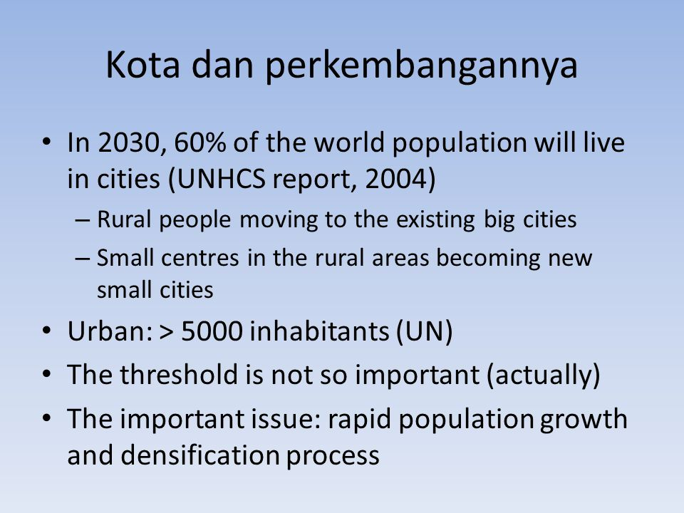 Kota dan perkembangannya In 2030, 60% of the world population will live in cities (UNHCS report, 2004) – Rural people moving to the existing big citie