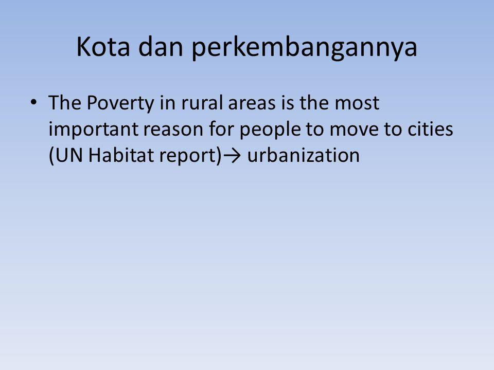 Kota dan perkembangannya Tahun 2000: – Jumlah penduduk dunia pada tahun 2000: ± 6 miliar, dimana 45% penduduknya tinggal di kota – Jumlah kota dengan penduduk lebih dari 1 juta penduduk: 440 kota.