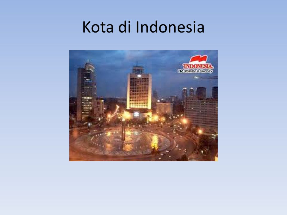 Perkotaan di Indonesia: – Pusat permukiman masyarakat – Pusat pemerintahan – Pusat pertumbuhan ekonomi, dll Pertumbuhan ekonomi kota→ pertumbuhan ekonomi nasional Pertumbuhan ekonomi kota→ pertumbuhan jumlah penduduk perkotaan