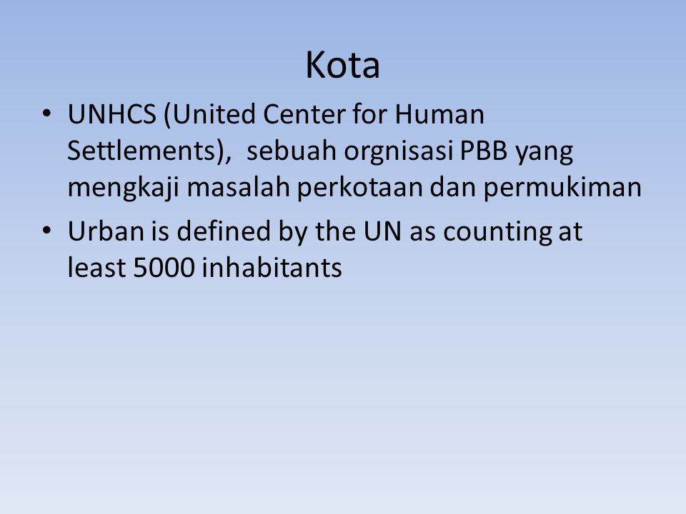 Kota UNHCS (United Center for Human Settlements), sebuah orgnisasi PBB yang mengkaji masalah perkotaan dan permukiman Urban is defined by the UN as co