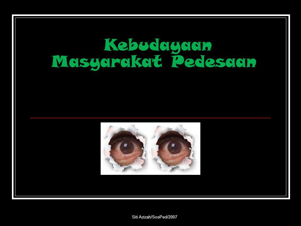 Siti Azizah/SosPed/2007 Kebudayaan Masyarakat Pedesaan Pola Kebudayaan (folkways) Desa Pola Kebudayaan Kota (urban) Norma Pedesaan Karakteristik dan Tipologi Masyarakat Pedesaan Reference: Asy'ari, Sapari Imam.
