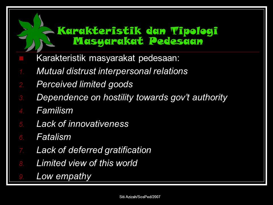Siti Azizah/SosPed/2007 Karakteristik dan Tipologi Masyarakat Pedesaan Karakteristik masyarakat pedesaan: 1. Mutual distrust interpersonal relations 2