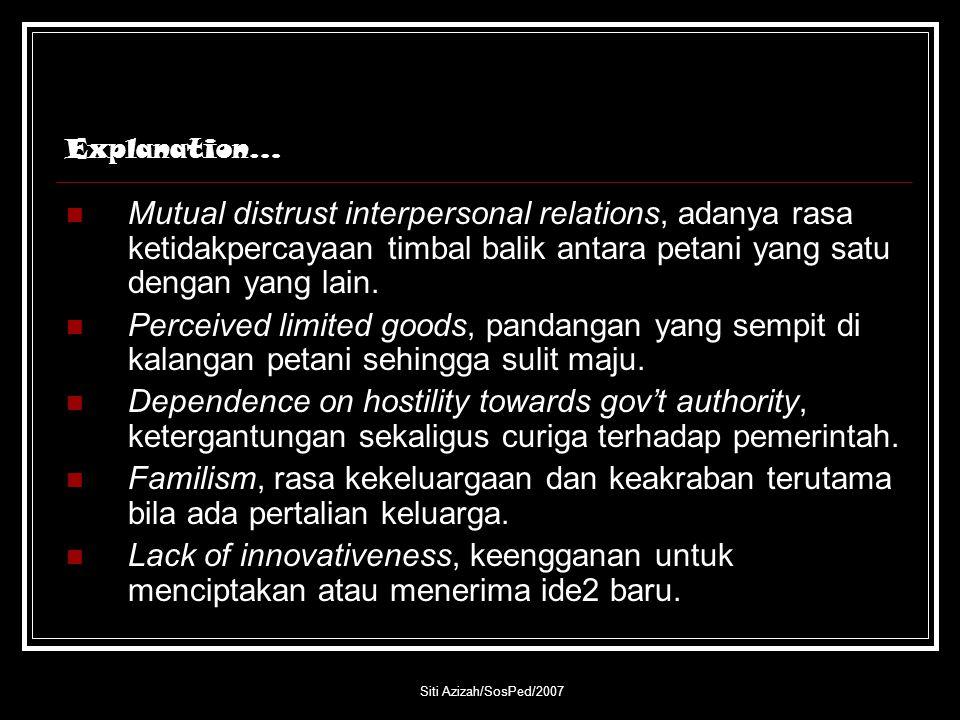 Siti Azizah/SosPed/2007 Explanation… Mutual distrust interpersonal relations, adanya rasa ketidakpercayaan timbal balik antara petani yang satu dengan
