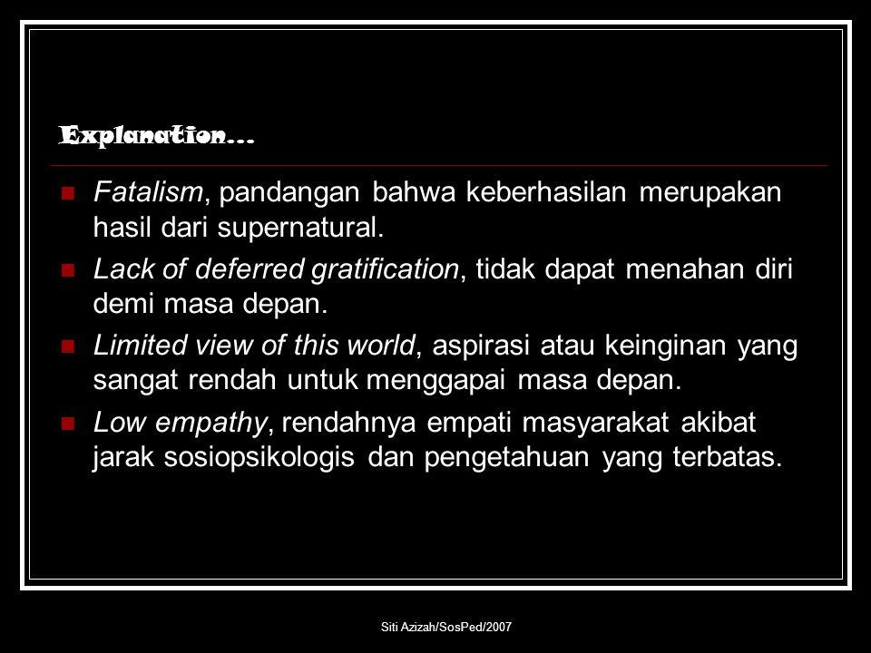 Siti Azizah/SosPed/2007 Explanation… Fatalism, pandangan bahwa keberhasilan merupakan hasil dari supernatural. Lack of deferred gratification, tidak d