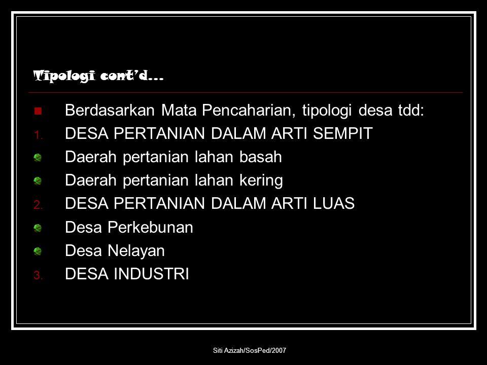 Siti Azizah/SosPed/2007 Tipologi cont'd… Berdasarkan Mata Pencaharian, tipologi desa tdd: 1. DESA PERTANIAN DALAM ARTI SEMPIT Daerah pertanian lahan b