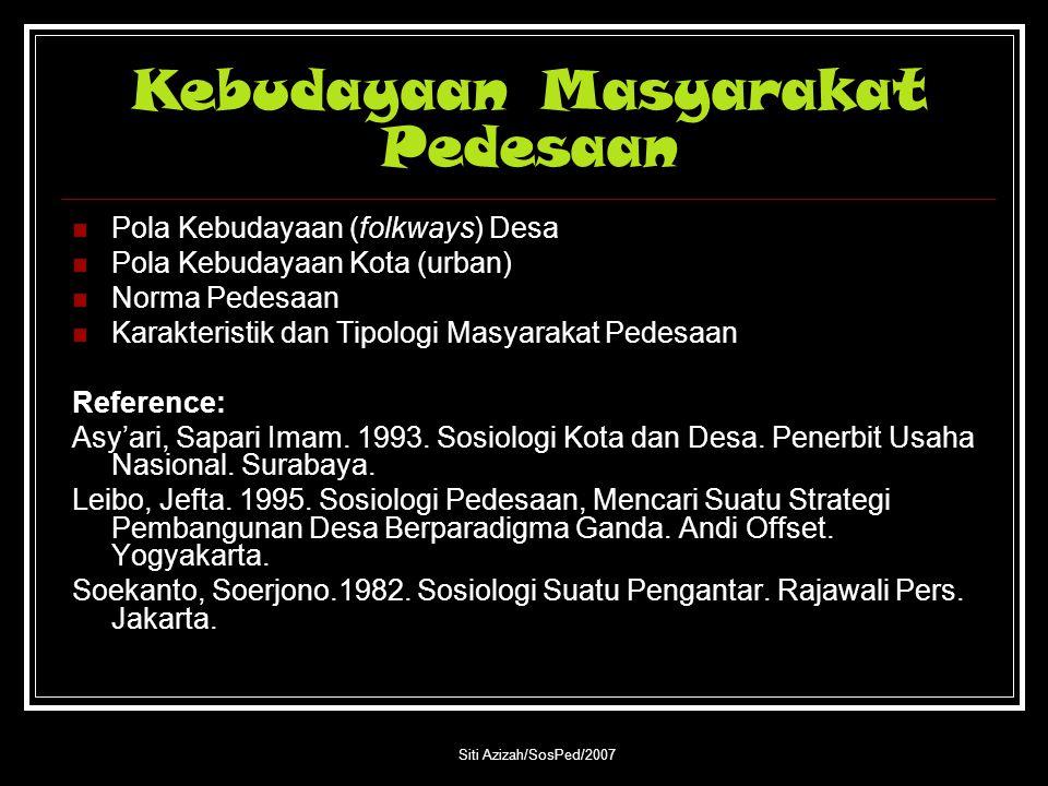 Siti Azizah/SosPed/2007 Kebudayaan Masyarakat Pedesaan Pola Kebudayaan (folkways) Desa Pola Kebudayaan Kota (urban) Norma Pedesaan Karakteristik dan T