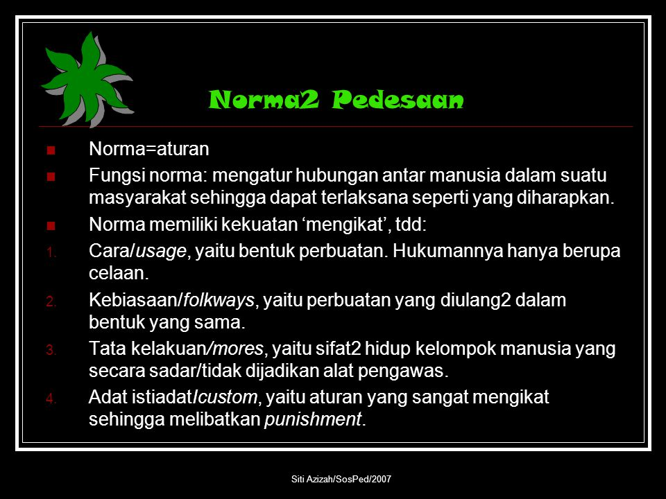 Siti Azizah/SosPed/2007 Norma2 Pedesaan Norma=aturan Fungsi norma: mengatur hubungan antar manusia dalam suatu masyarakat sehingga dapat terlaksana se