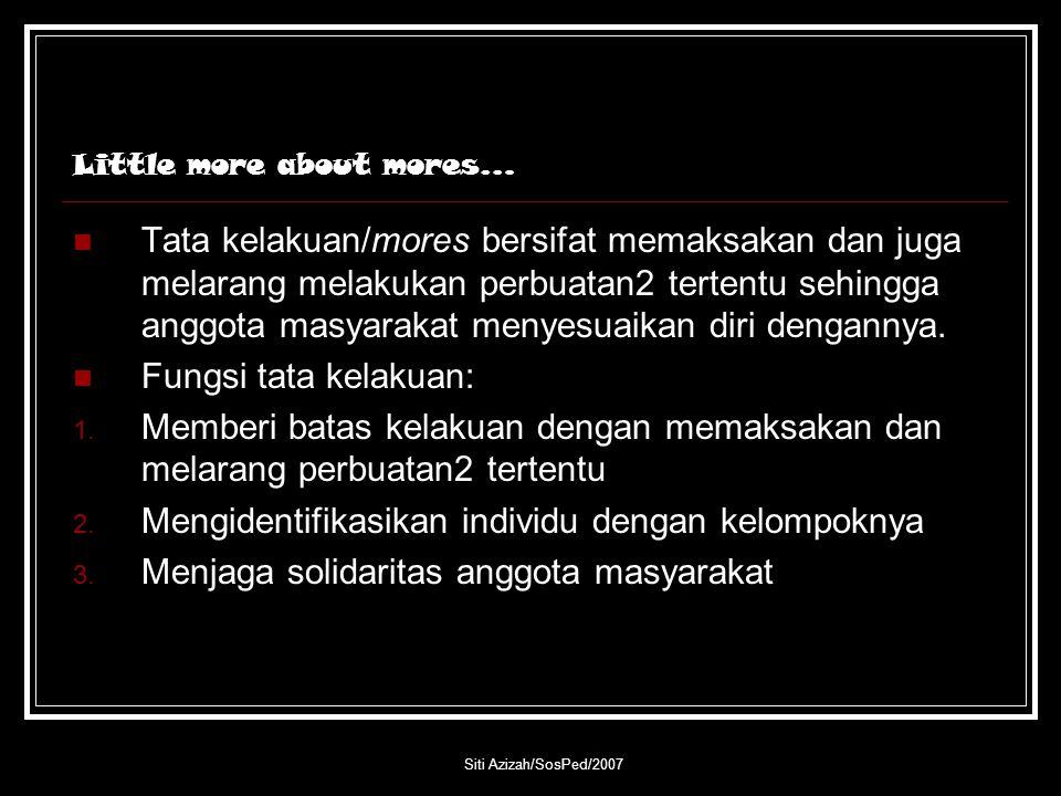 Siti Azizah/SosPed/2007 Little more about mores… Tata kelakuan/mores bersifat memaksakan dan juga melarang melakukan perbuatan2 tertentu sehingga angg