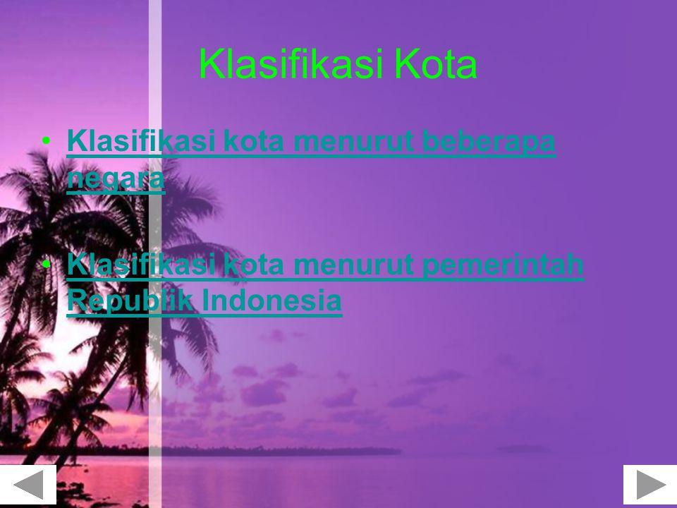 Klasifikasi Kota Klasifikasi kota menurut beberapa negaraKlasifikasi kota menurut beberapa negara Klasifikasi kota menurut pemerintah Republik Indones