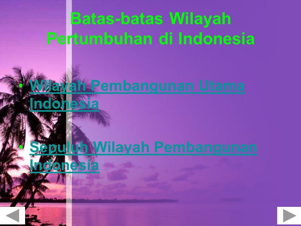 Batas-batas Wilayah Pertumbuhan di Indonesia Wilayah Pembangunan Utama IndonesiaWilayah Pembangunan Utama Indonesia Sepuluh Wilayah Pembangunan Indone