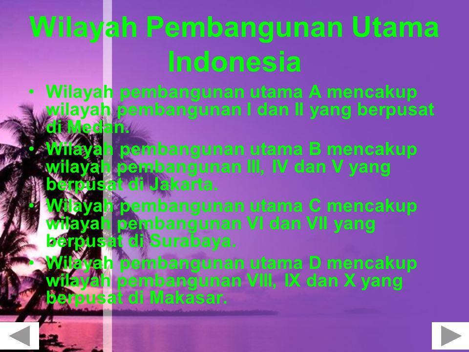 Wilayah Pembangunan Utama Indonesia Wilayah pembangunan utama A mencakup wilayah pembangunan I dan II yang berpusat di Medan. Wilayah pembangunan utam