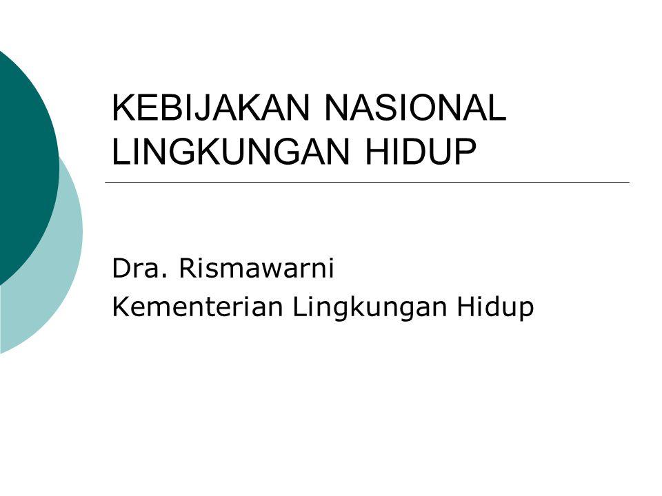 KEBIJAKAN NASIONAL LINGKUNGAN HIDUP Dra. Rismawarni Kementerian Lingkungan Hidup