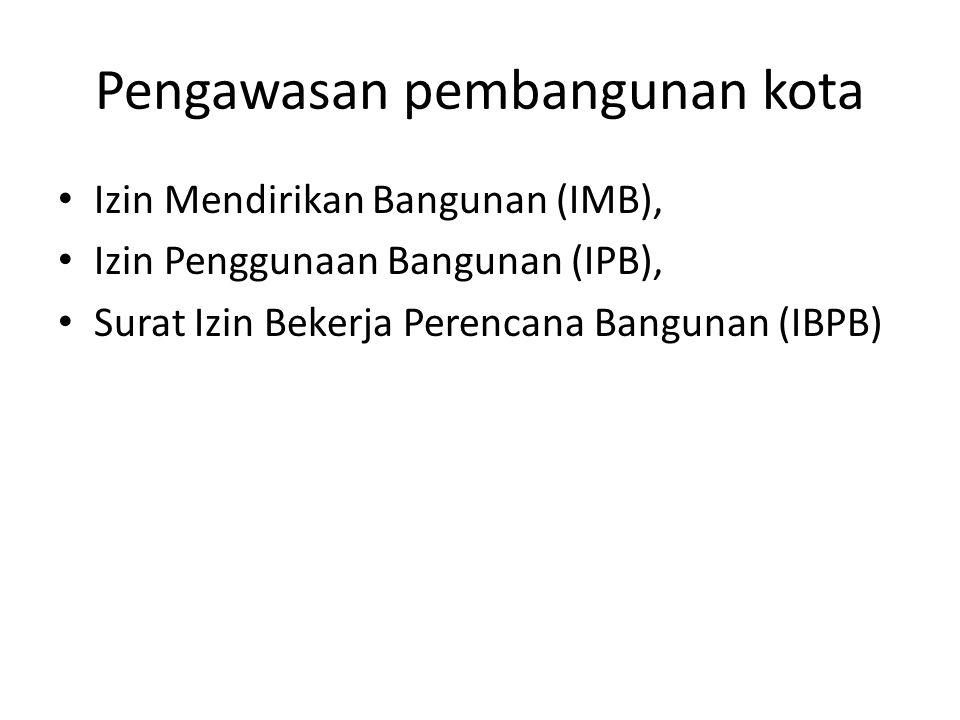 Pengawasan pembangunan kota Izin Mendirikan Bangunan (IMB), Izin Penggunaan Bangunan (IPB), Surat Izin Bekerja Perencana Bangunan (IBPB)
