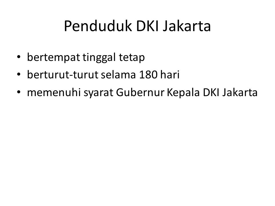 Penduduk DKI Jakarta bertempat tinggal tetap berturut-turut selama 180 hari memenuhi syarat Gubernur Kepala DKI Jakarta