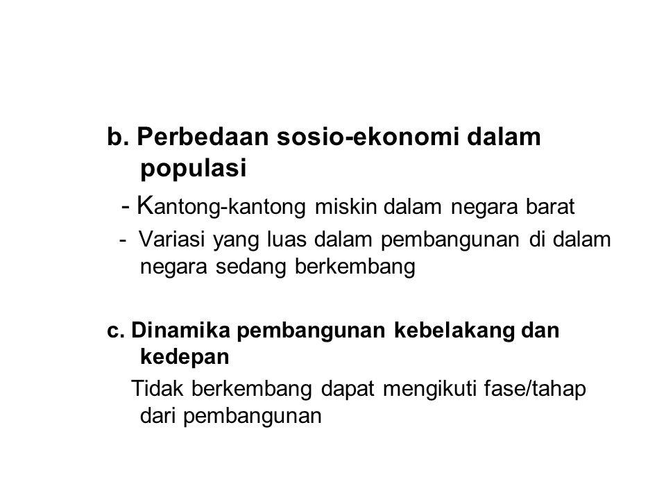 b. Perbedaan sosio-ekonomi dalam populasi - K antong-kantong miskin dalam negara barat - Variasi yang luas dalam pembangunan di dalam negara sedang be