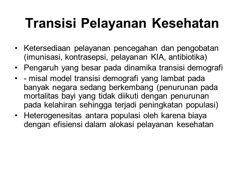 Transisi Pelayanan Kesehatan Ketersediaan pelayanan pencegahan dan pengobatan (imunisasi, kontrasepsi, pelayanan KIA, antibiotika) Pengaruh yang besar