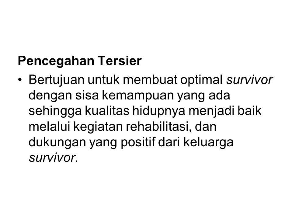 Pencegahan Tersier Bertujuan untuk membuat optimal survivor dengan sisa kemampuan yang ada sehingga kualitas hidupnya menjadi baik melalui kegiatan re