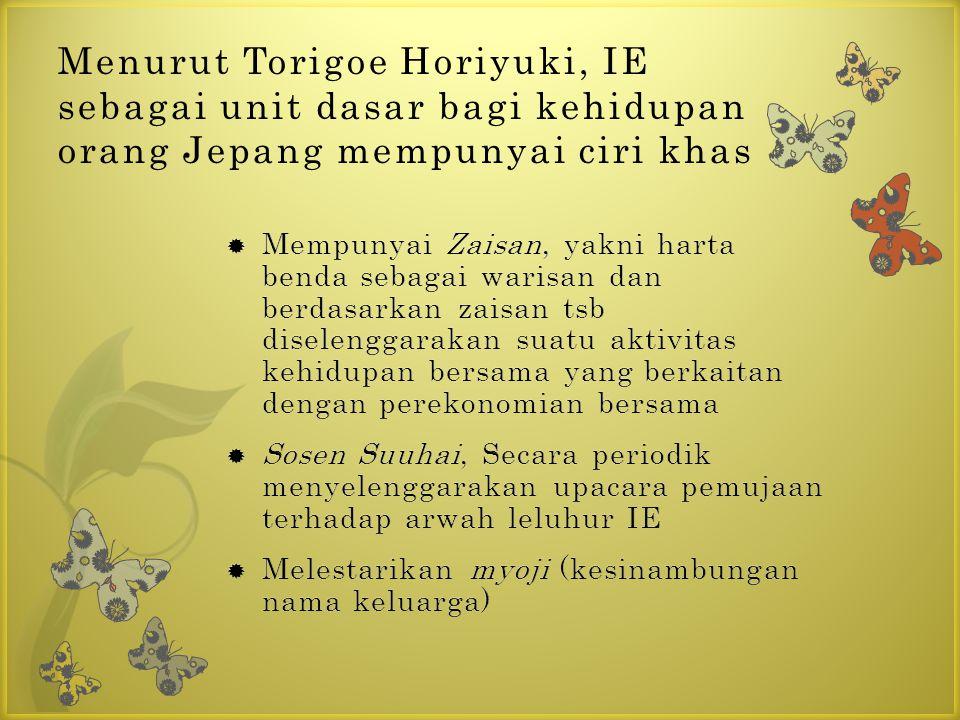 Menurut Torigoe Horiyuki, IE sebagai unit dasar bagi kehidupan orang Jepang mempunyai ciri khas