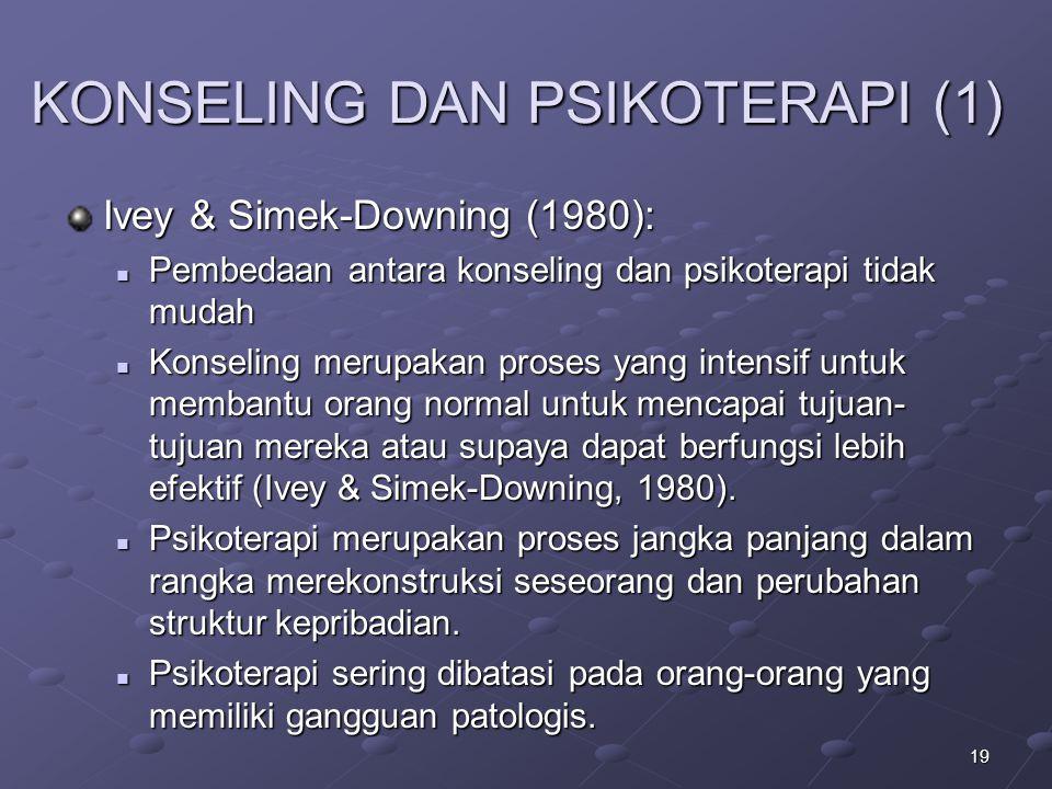 19 KONSELING DAN PSIKOTERAPI (1) Ivey & Simek-Downing (1980): Pembedaan antara konseling dan psikoterapi tidak mudah Pembedaan antara konseling dan ps