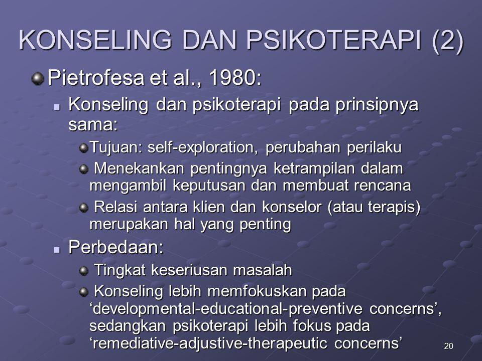20 KONSELING DAN PSIKOTERAPI (2) Pietrofesa et al., 1980: Konseling dan psikoterapi pada prinsipnya sama: Konseling dan psikoterapi pada prinsipnya sa