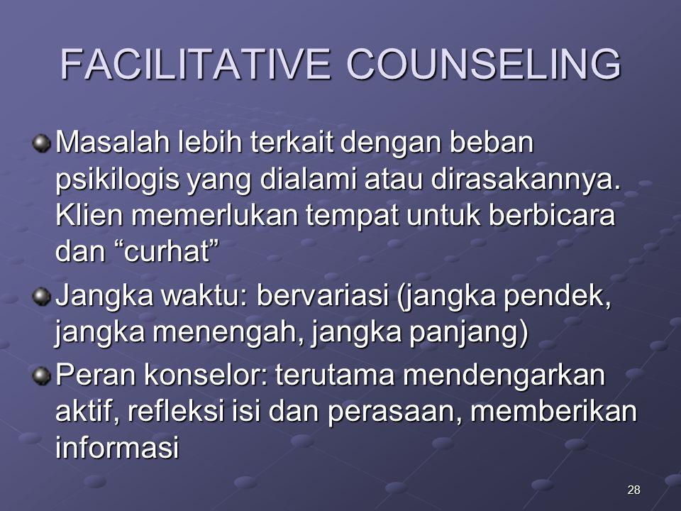 "28 FACILITATIVE COUNSELING Masalah lebih terkait dengan beban psikilogis yang dialami atau dirasakannya. Klien memerlukan tempat untuk berbicara dan """