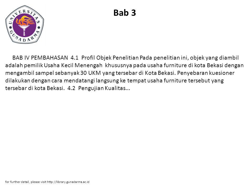 Bab 3 BAB IV PEMBAHASAN 4.1 Profil Objek Penelitian Pada penelitian ini, objek yang diambil adalah pemilik Usaha Kecil Menengah khususnya pada usaha furniture di kota Bekasi dengan mengambil sampel sebanyak 30 UKM yang tersebar di Kota Bekasi.