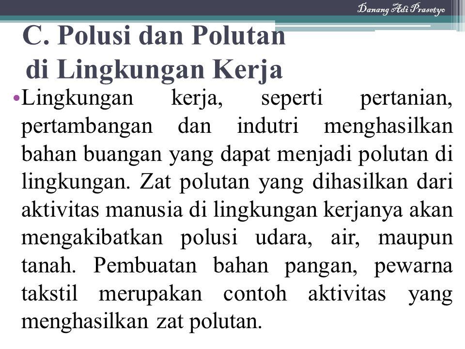 C. Polusi dan Polutan di Lingkungan Kerja Lingkungan kerja, seperti pertanian, pertambangan dan indutri menghasilkan bahan buangan yang dapat menjadi