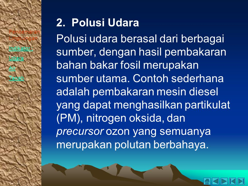 Pencemaran Lingkungan Indikator : Udara Air Tanah 2. Polusi Udara Polusi udara berasal dari berbagai sumber, dengan hasil pembakaran bahan bakar fosil