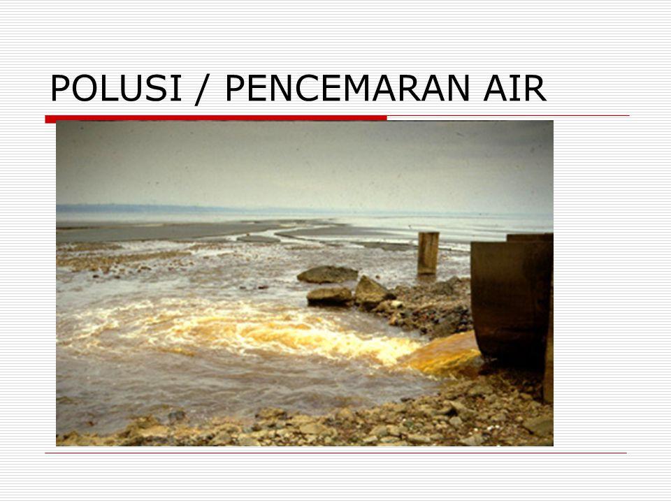 POLUSI / PENCEMARAN AIR