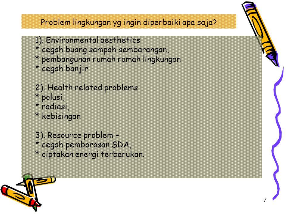 7 Problem lingkungan yg ingin diperbaiki apa saja? 1). Environmental aesthetics * cegah buang sampah sembarangan, * pembangunan rumah ramah lingkungan