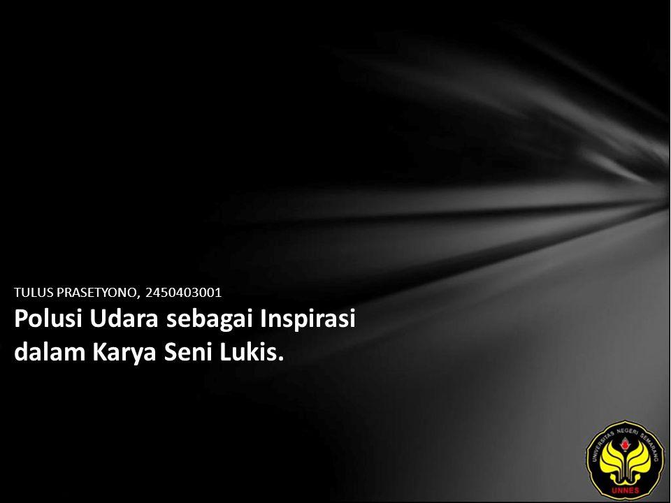 TULUS PRASETYONO, 2450403001 Polusi Udara sebagai Inspirasi dalam Karya Seni Lukis.
