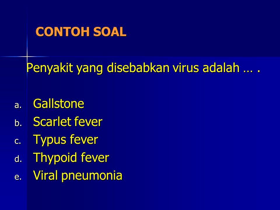 CONTOH SOAL Penyakit yang disebabkan virus adalah …. Penyakit yang disebabkan virus adalah …. a. Gallstone b. Scarlet fever c. Typus fever d. Thypoid