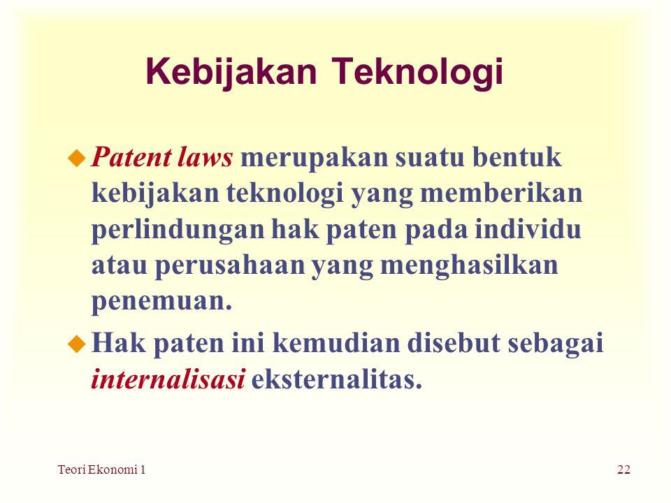 Teori Ekonomi 122 Kebijakan Teknologi u Patent laws merupakan suatu bentuk kebijakan teknologi yang memberikan perlindungan hak paten pada individu atau perusahaan yang menghasilkan penemuan.