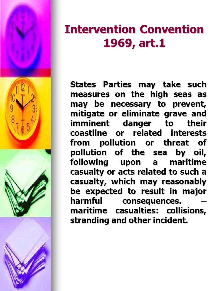 Intervention Convention 1969, art.1 States Parties may take such measures on the high seas as may be necessary to prevent, mitigate or eliminate grave