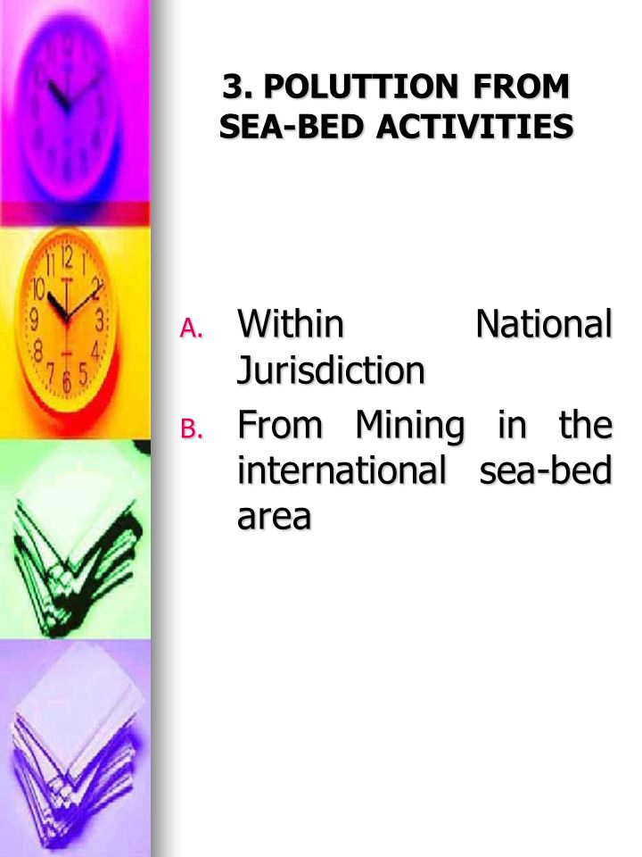3. POLUTTION FROM SEA-BED ACTIVITIES A. Within National Jurisdiction B. From Mining in the international sea-bed area