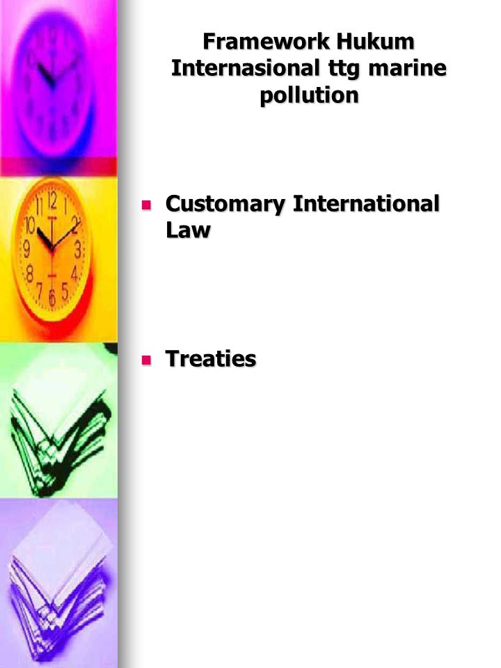 Framework Hukum Internasional ttg marine pollution Customary International Law Customary International Law Treaties Treaties
