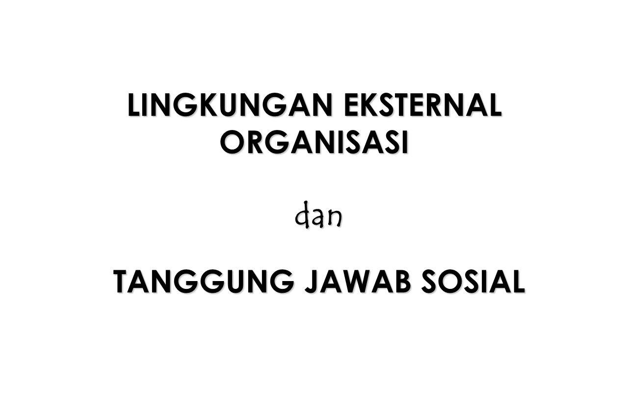 LINGKUNGAN EKSTERNAL ORGANISASI TANGGUNG JAWAB SOSIAL dan
