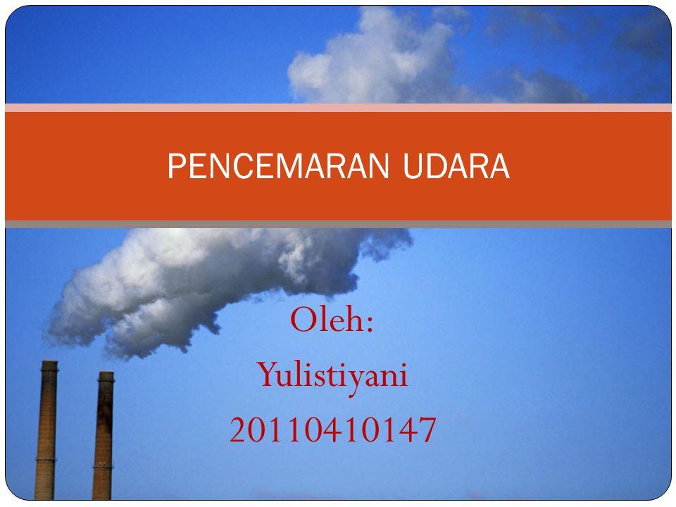 Oleh: Yulistiyani 20110410147 PENCEMARAN UDARA