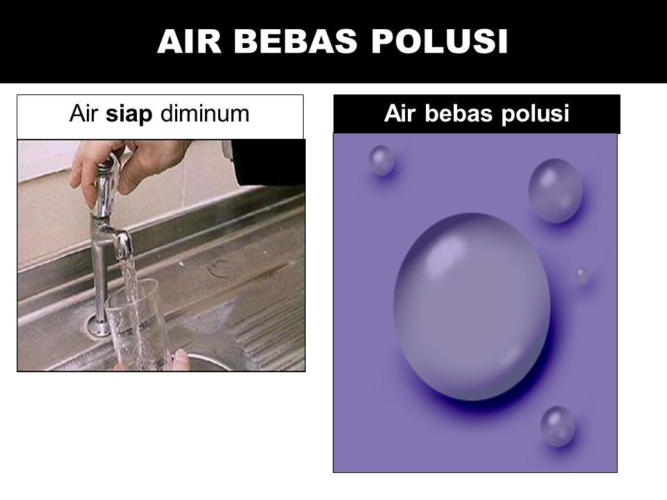 AIR BEBAS POLUSI Air siap diminumAir bebas polusi