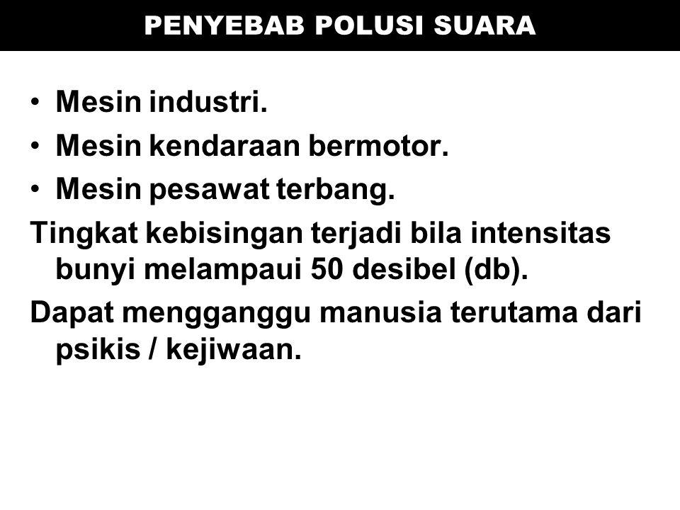 PENYEBAB POLUSI SUARA Mesin industri. Mesin kendaraan bermotor.