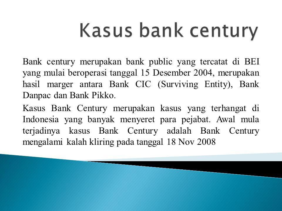Bank century merupakan bank public yang tercatat di BEI yang mulai beroperasi tanggal 15 Desember 2004, merupakan hasil marger antara Bank CIC (Surviving Entity), Bank Danpac dan Bank Pikko.