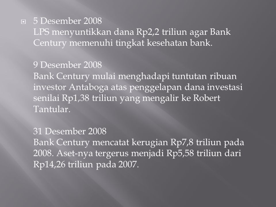 5 Desember 2008 LPS menyuntikkan dana Rp2,2 triliun agar Bank Century memenuhi tingkat kesehatan bank.