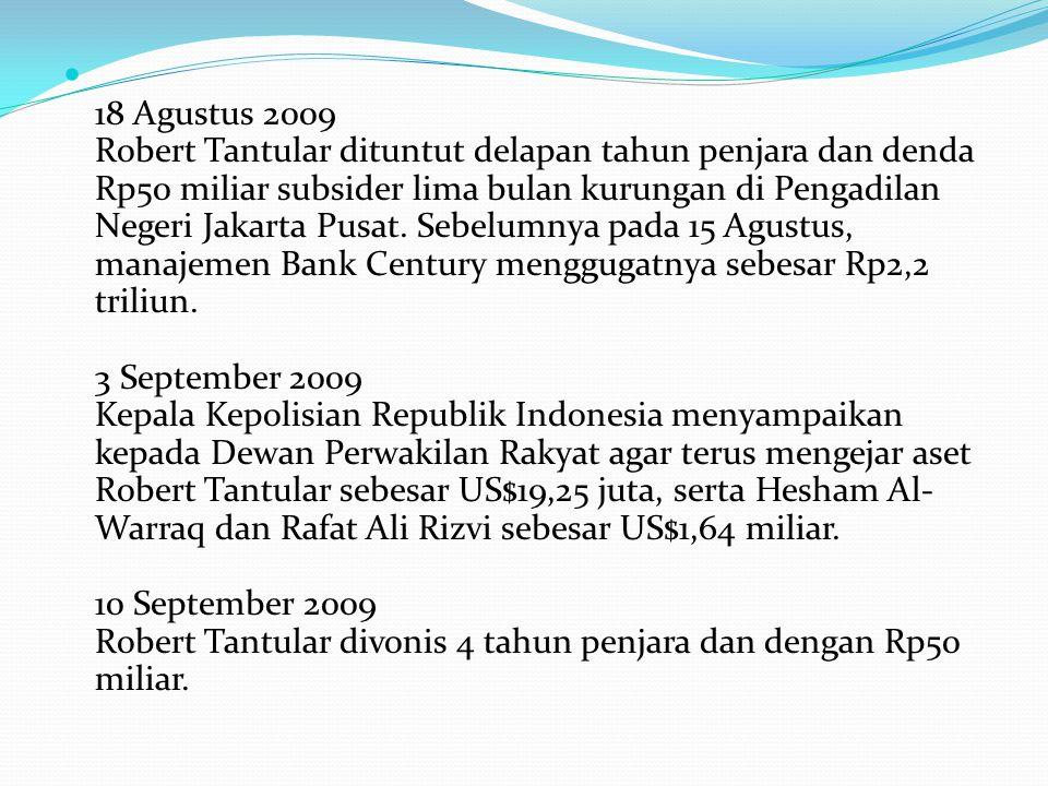 18 Agustus 2009 Robert Tantular dituntut delapan tahun penjara dan denda Rp50 miliar subsider lima bulan kurungan di Pengadilan Negeri Jakarta Pusat.