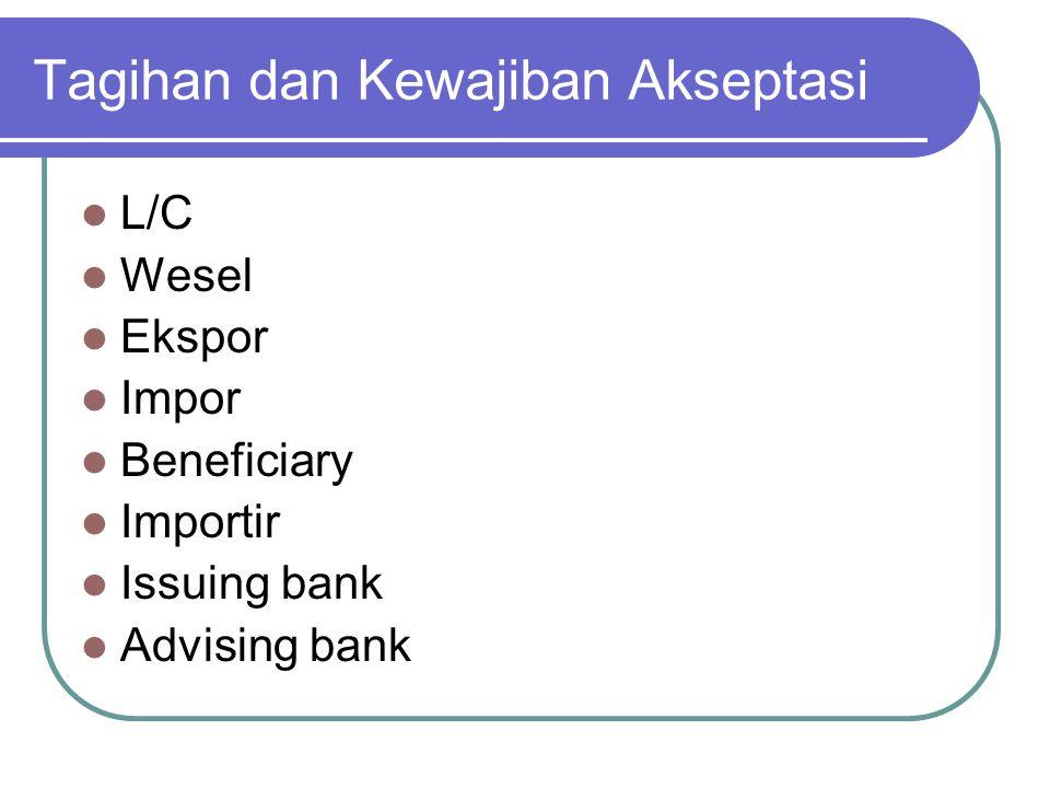 Tagihan dan Kewajiban Akseptasi L/C Wesel Ekspor Impor Beneficiary Importir Issuing bank Advising bank