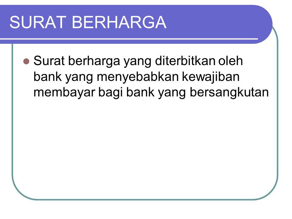 SURAT BERHARGA Surat berharga yang diterbitkan oleh bank yang menyebabkan kewajiban membayar bagi bank yang bersangkutan